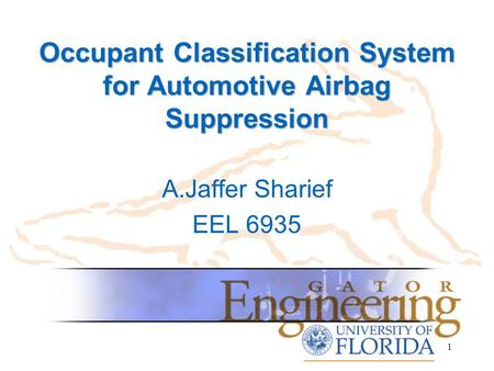 Occupant Classification System for Automotive Airbag Suppression A.Jaffer Sharief EEL 6935 1.
