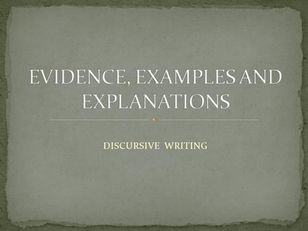 DISCURSIVE WRITING. A discursive essay has to contain argument. On one hand, you may have one main opinion and have to prove it. On the other hand, you.
