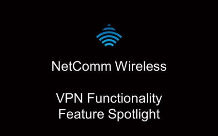 NetComm Wireless VPN Functionality Feature Spotlight.