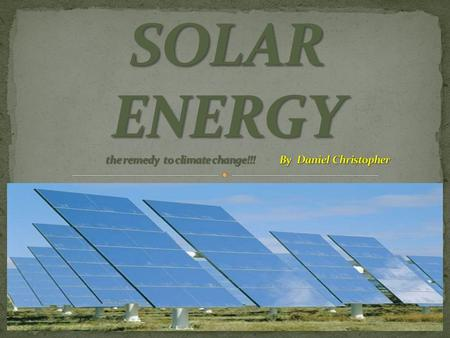 Solar energy is one of the bountiful sources of energy on our planet. It is also one of the most clean source of energy available. It is completely sustainable.