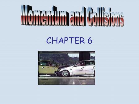 CHAPTER 6. Momentum- the product of the mass and velocity of an object. It is equal to In general the momentum of an object can be conceptually thought.