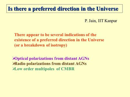 Is there a preferred direction in the Universe P. Jain, IIT Kanpur There appear to be several indications of the existence of a preferred direction in.