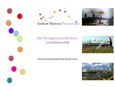 Our Entrepreneurial Story: Lord Mawson OBE www.amawsonpartnerships.com.