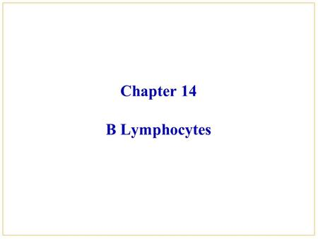 Chapter 14 B Lymphocytes. Contents  B cell receptor and B cell complex  B cell accessory molecules  B cell subpopulations  Functions of B cells 