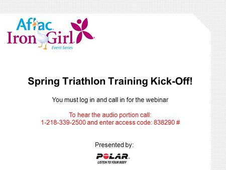 Spring Triathlon Training Kick-Off! Presented by: You must log in and call in for the webinar To hear the audio portion call: 1-218-339-2500 and enter.