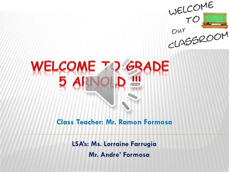 Class Teacher: Mr. Ramon Formosa LSA's: Ms. Lorraine Farrugia Mr. Andre' Formosa Our.