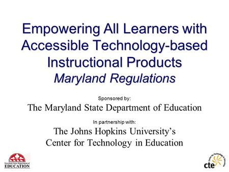 Empowering All Learners with Accessible Technology-based Instructional Products Maryland Regulations Sponsored by: The Maryland State Department of Education.