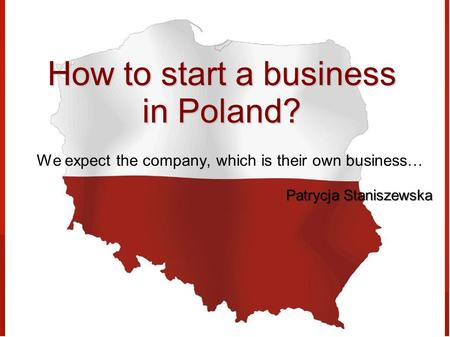 How to start a business in Poland? We expect the company, which is their own business… Patrycja Staniszewska.