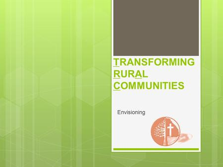 TRANSFORMING RURAL COMMUNITIES Envisioning. Community Health Evangelism/ Transforming Rural Communities  CHE is Community Health Evangelism which is.
