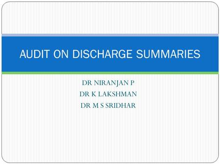 DR NIRANJAN P DR K LAKSHMAN DR M S SRIDHAR AUDIT ON DISCHARGE SUMMARIES.