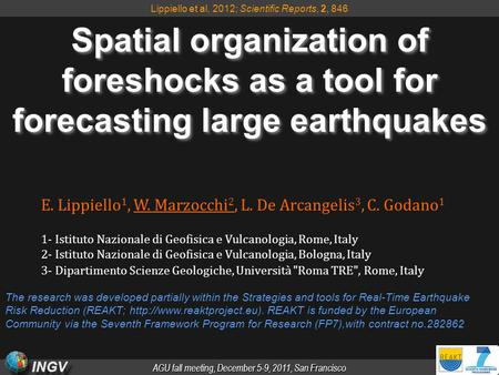 AGU fall meeting, December 5-9, 2011, San Francisco INGV Spatial organization of foreshocks as a tool for forecasting large earthquakes E. Lippiello 1,