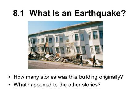 8.1 What Is an Earthquake? How many stories was this building originally? What happened to the other stories?