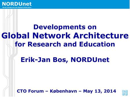 NORDUnet Nordic Infrastructure for Research & Education NORDUnet Nordic Infrastructure for Research & Education Developments on Global Network Architecture.