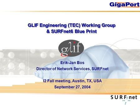 GLIF Engineering (TEC) Working Group & SURFnet6 Blue Print Erik-Jan Bos Director of Network Services, SURFnet I2 Fall meeting, Austin, TX, USA September.