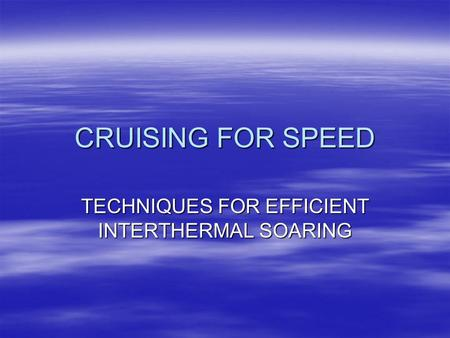 CRUISING FOR SPEED TECHNIQUES FOR EFFICIENT INTERTHERMAL SOARING.