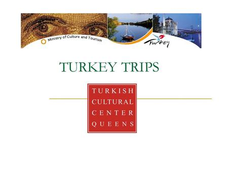 TURKEY TRIPS. Mission & Vision The Turkish Cultural center is a non-profit organization devoted to the promotion of Turkish Culture and Language in Queens.