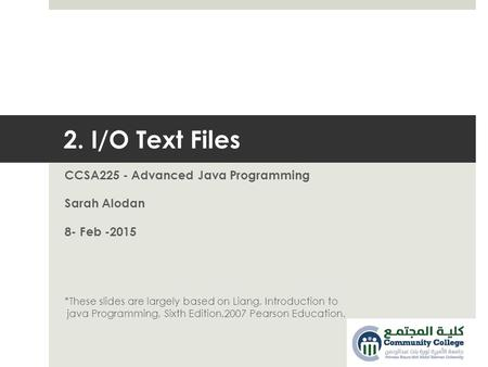 2. I/O Text Files CCSA225 - Advanced Java Programming Sarah Alodan