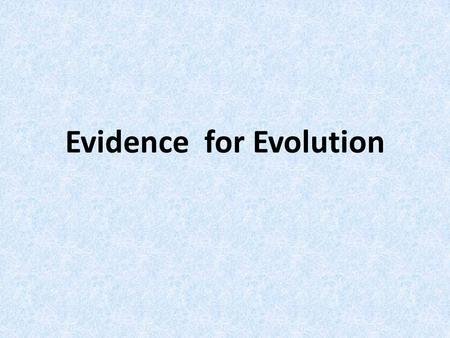 Evidence for Evolution. 5 types of Evidence for Evolution Palaeontology Biogeography Comparative Embryology Comparative Anatomy DNA sequencing (biochemistry)