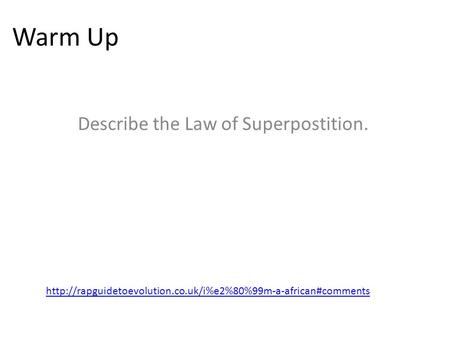 Warm Up Describe the Law of Superpostition.