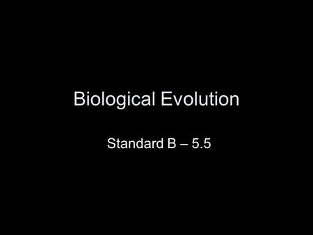 Biological Evolution Standard B – 5.5. Standard B-5 The student will demonstrate an understanding of biological evolution and the diversity of life. Indicator.