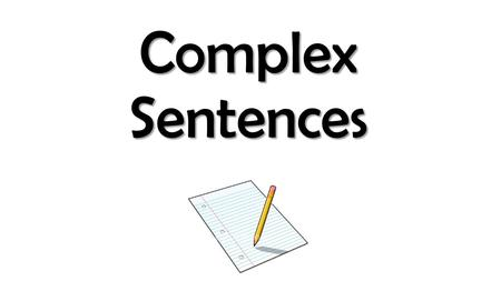 Complex Sentences.  A complex sentence is an independent clause joined by one or more dependent clauses.  It always has a subordinating conjunction.