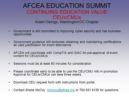 AFCEA EDUCATION SUMMIT CONTINUING EDUCATION VALUE CEUs/CMUs Adam Owings, Washington DC Chapter Government is still committed to improving cyber security.