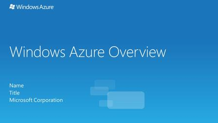 Windows Azure Overview Name Title Microsoft Corporation.