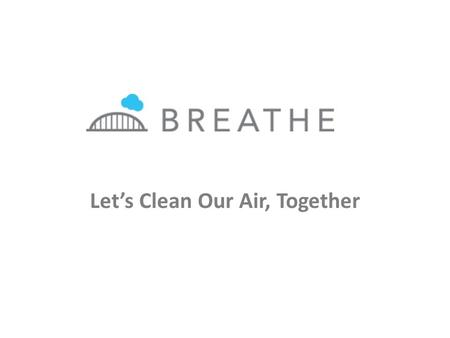 Let's Clean Our Air, Together. What is the Breathe Project? We are: A coalition of businesses, government, nonprofits, residents and many others in southwestern.
