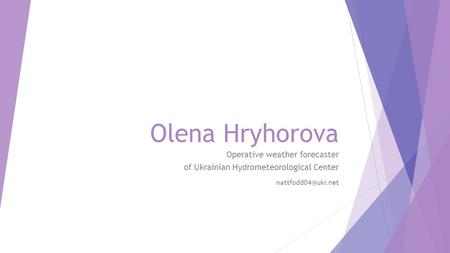 Olena Hryhorova Operative weather forecaster of Ukrainian Hydrometeorological Center
