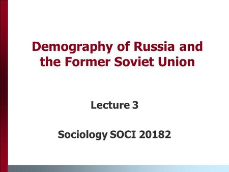 Demography of Russia and the Former Soviet Union Lecture 3 Sociology SOCI 20182.