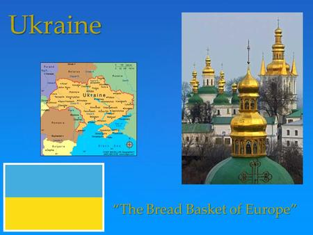 "{ Ukraine ""The Bread Basket of Europe"". - Ukraine is in the continent of Europe. -The population of Ukraine is about 45.8 million -GDP per capita is $7,233."