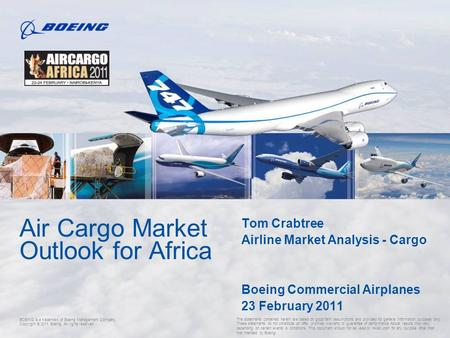 Copyright © 2011 Boeing. All rights reserved. Air Cargo Market Outlook for Africa Tom Crabtree Airline Market Analysis - Cargo Boeing Commercial Airplanes.
