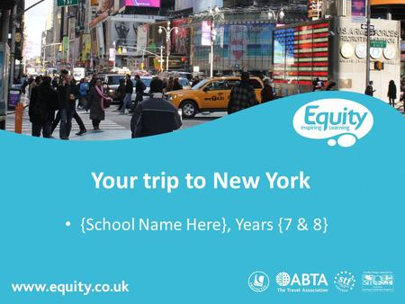 Www.equity.co.uk Your trip to New York {School Name Here}, Years {7 & 8}