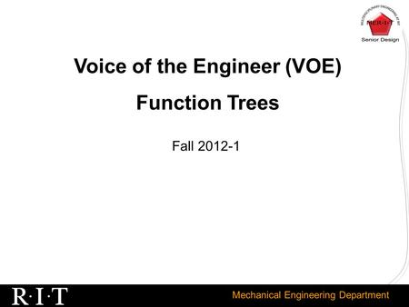 Mechanical Engineering Department Voice of the Engineer (VOE) Function Trees Fall 2012-1.