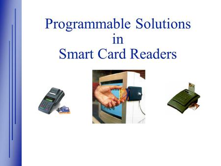 Programmable Solutions in Smart Card Readers. ® www.xilinx.com Xilinx Overview  Xilinx - The Industry Leader in Logic Solutions - FPGAs & CPLDs —High-density.