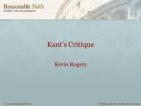 Kant's Critique Kevin Rogers. Kant for Dummies A simple explanation.