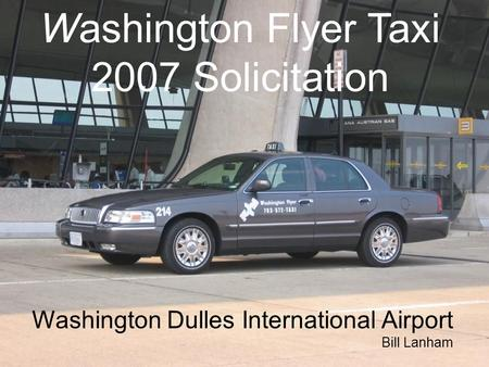 The New Washington Flyer Taxi Washington Flyer Taxi 2007 Solicitation Washington Dulles International Airport Bill Lanham.