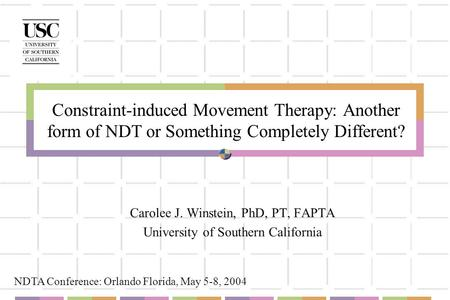 Constraint-induced Movement Therapy: Another form of NDT or Something Completely Different? Carolee J. Winstein, PhD, PT, FAPTA University of Southern.