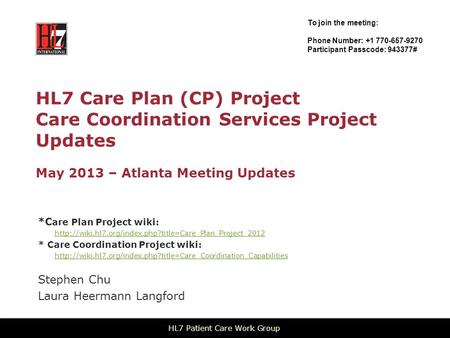 HL7 Care Plan (CP) Project Care Coordination Services Project Updates May 2013 – Atlanta Meeting Updates *C are Plan Project wiki: