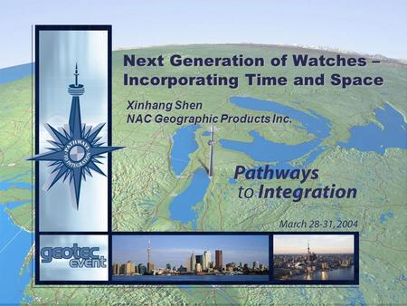 Next Generation of Watches – Incorporating Time and Space Xinhang Shen NAC Geographic Products Inc.