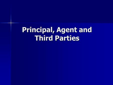 Principal, Agent and Third Parties. Principal's Liability Principal is liable for contracts entered into by an agent acting with authority. Principal.