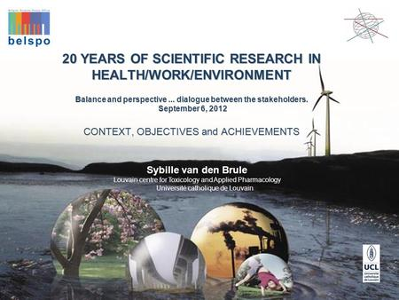 20 YEARS OF SCIENTIFIC RESEARCH IN HEALTH/WORK/ENVIRONMENT Balance and perspective... dialogue between the stakeholders. September 6, 2012 CONTEXT, OBJECTIVES.