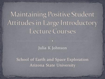 Julia K Johnson School of Earth and Space Exploration Arizona State University.