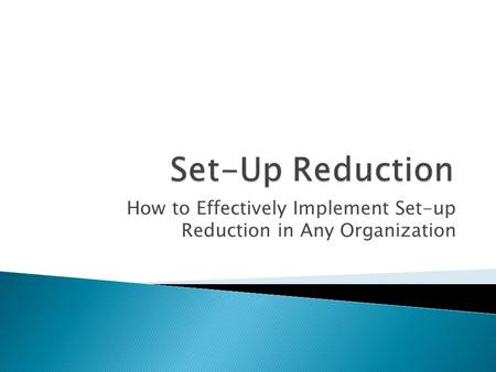How to Effectively Implement Set-up Reduction in Any Organization.