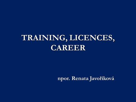 TRAINING, LICENCES, CAREER npor. Renata Javoříková.