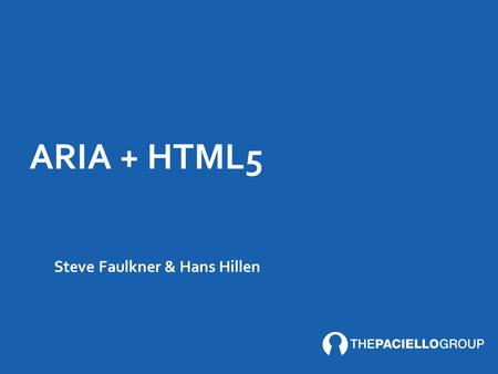 ARIA + HTML5 Steve Faulkner & Hans Hillen. DIVING IN TO SOME HTML5 Details/summary Dialog Spin button slider ARIA rules HTML/ARIA validation Tools.