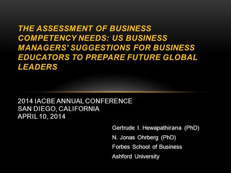 Gertrude I. Hewapathirana (PhD) N. Jonas Ohrberg (PhD) Forbes School of Business Ashford University THE ASSESSMENT OF BUSINESS COMPETENCY NEEDS: US BUSINESS.