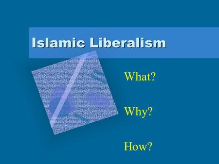 Islamic Liberalism What? Why? How?.