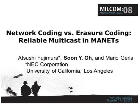 Network Coding vs. Erasure Coding: Reliable Multicast in MANETs Atsushi Fujimura*, Soon Y. Oh, and Mario Gerla *NEC Corporation University of California,