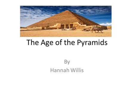 The Age of the Pyramids By Hannah Willis. Who came up with the idea of making pyramids? In 2630 B.C. the construction of the first pyramid began. Djoser.